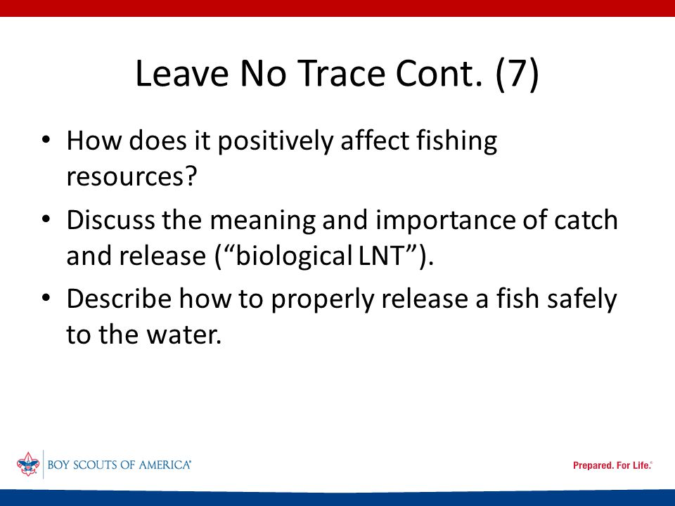 Leave No Trace Cont. (7) How does it positively affect fishing resources.