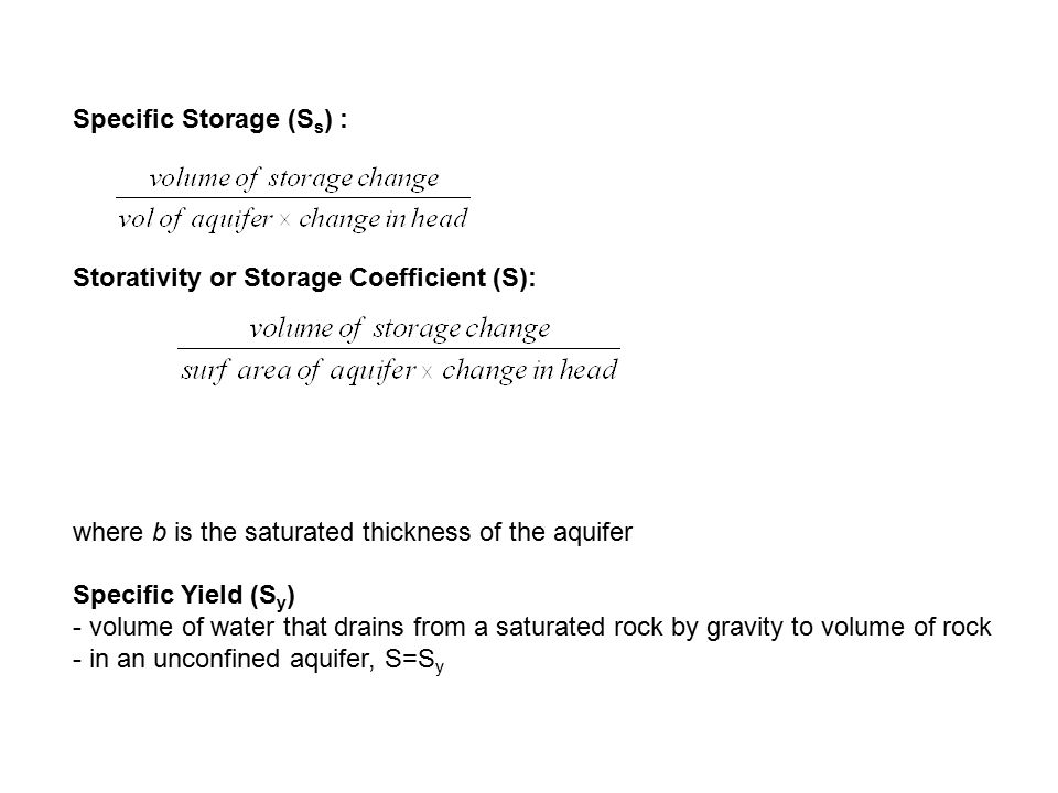 Specific Retention (S r ) -volume of water held behind by capillary forces to volume of rock (this water is also referred to as pendular water) - essentially identical to the concept of field capacity - specific yield can be determined in the lab using soil column methods - soil in column is saturated from below and allowed to drain without evaporation going on - allowed to drain for months before equilibrium is reached - volume of water drained to the volume of column is S y - above difficult to do with rock - can also be measured in the field with pump tests (discussed later)