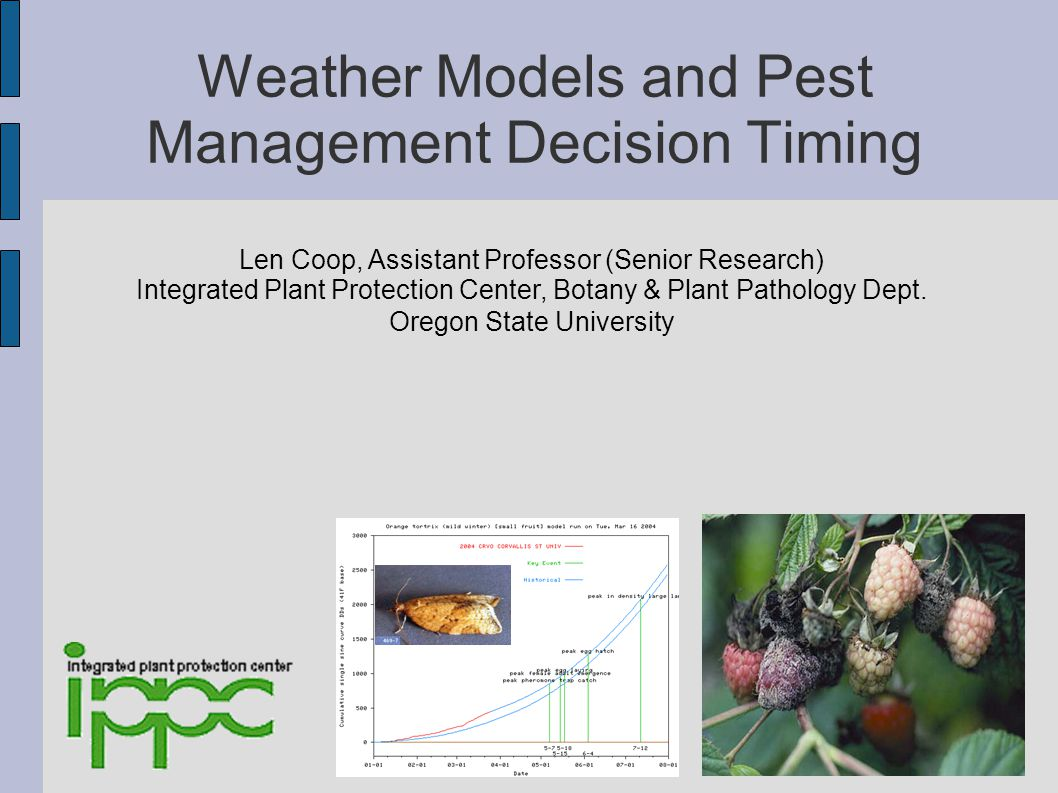Topics for today s talk: ● Weather data -driven models: degree-day and disease risk models - concepts and examples ● Some uses and features of the IPPC Online weather data and degree-days website, http://pnwpest.org/wea ● Focus on caneberries and phenology models ● Reasons for modeling