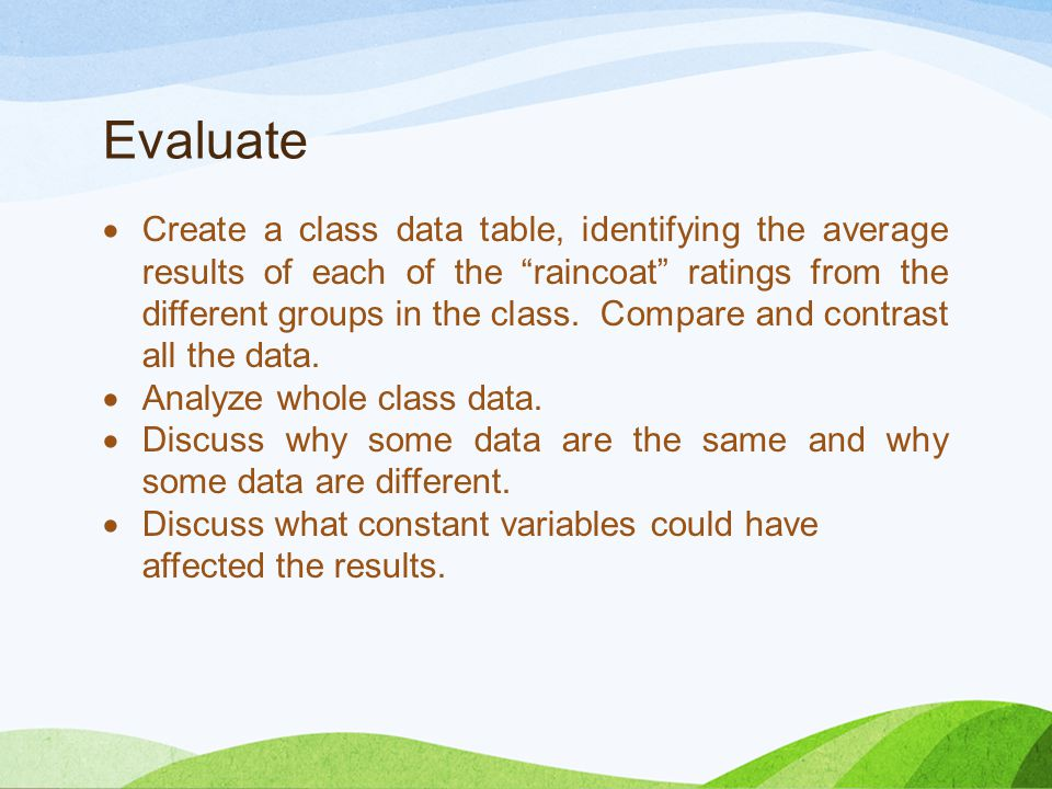 Evaluate  Create a class data table, identifying the average results of each of the raincoat ratings from the different groups in the class.