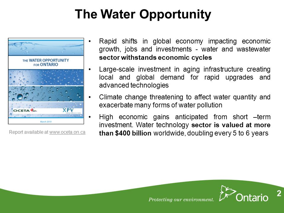2 Rapid shifts in global economy impacting economic growth, jobs and investments - water and wastewater sector withstands economic cycles Large-scale investment in aging infrastructure creating local and global demand for rapid upgrades and advanced technologies Climate change threatening to affect water quantity and exacerbate many forms of water pollution High economic gains anticipated from short –term investment.