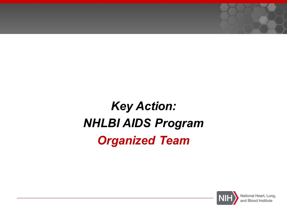 Key Action: NHLBI AIDS Program Organized Team