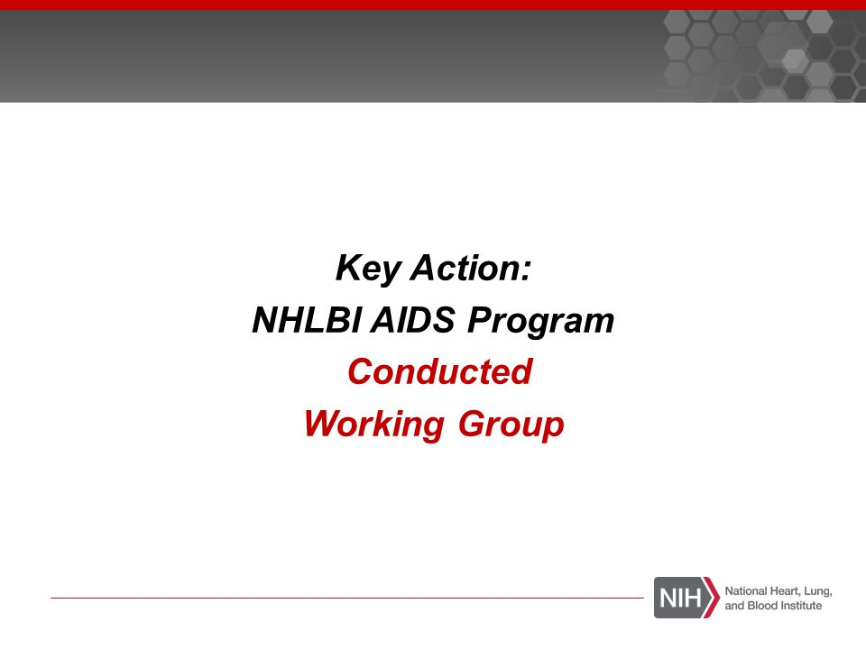 Key Action: NHLBI AIDS Program Conducted Working Group