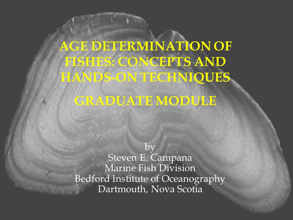 AGE DETERMINATION OF FISHES: CONCEPTS AND HANDS-ON TECHNIQUES GRADUATE MODULE by Steven E.