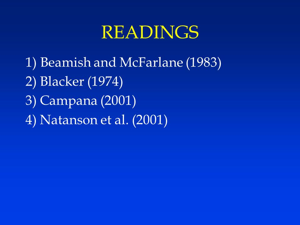 READINGS 1) Beamish and McFarlane (1983) 2) Blacker (1974) 3) Campana (2001) 4) Natanson et al.