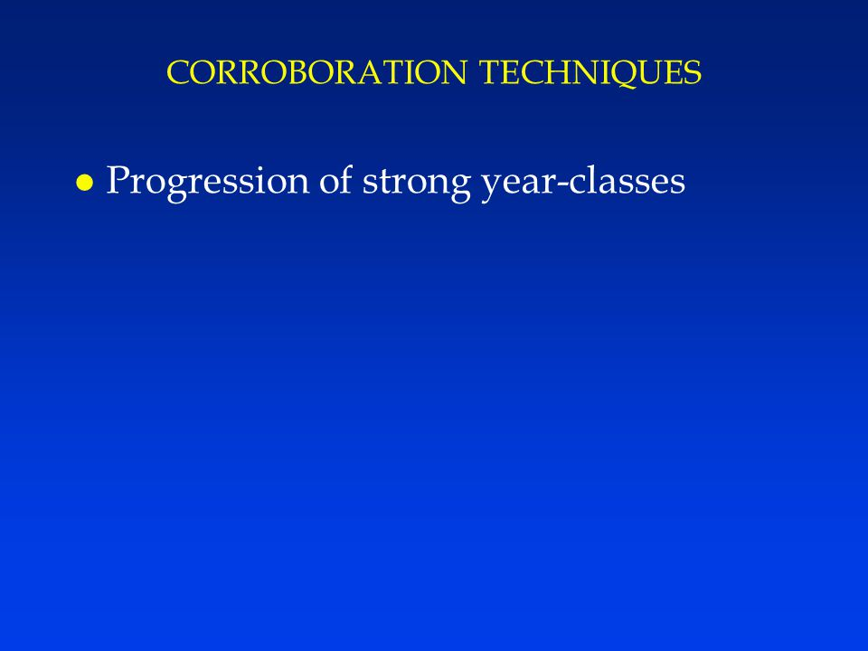 CORROBORATION TECHNIQUES l Progression of strong year-classes
