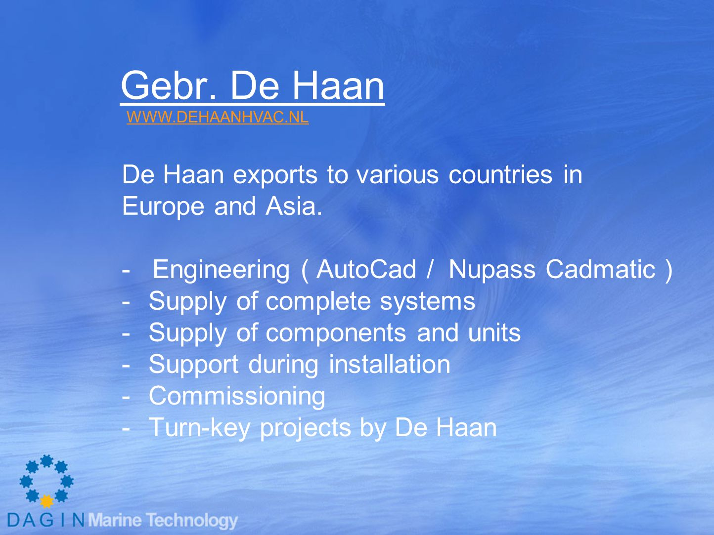 Gebr. De Haan De Haan exports to various countries in Europe and Asia.