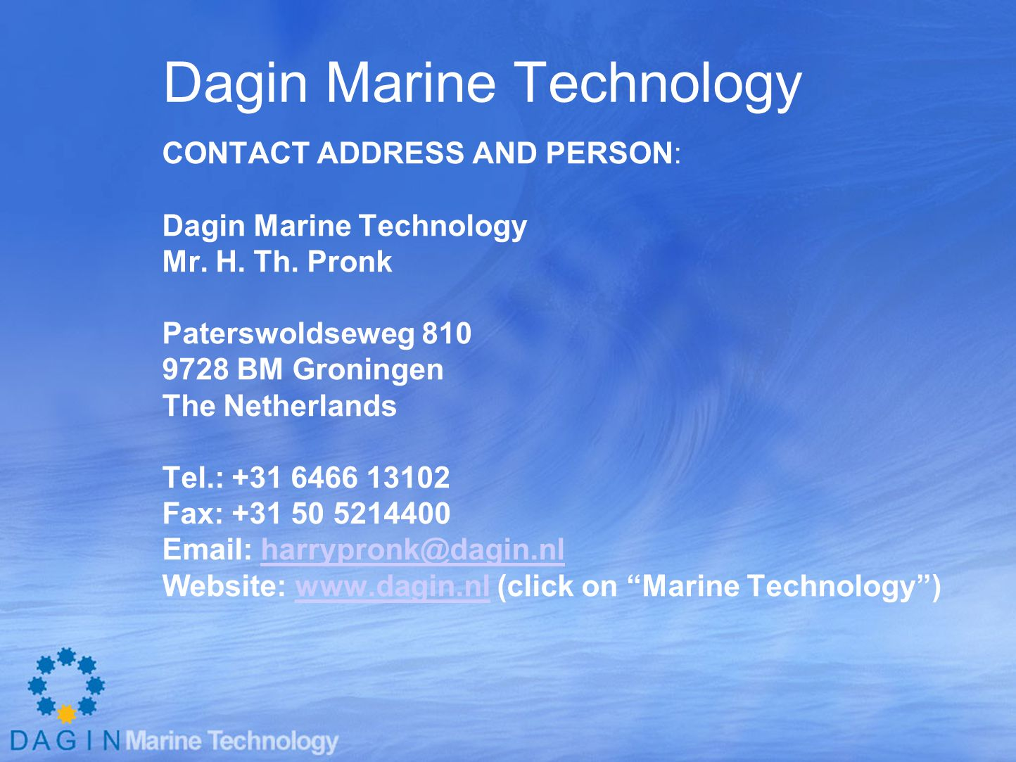 Dagin Marine Technology CONTACT ADDRESS AND PERSON: Dagin Marine Technology Mr.
