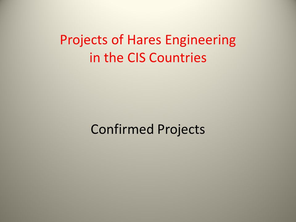 Projects of Hares Engineering in the CIS Countries Confirmed Projects