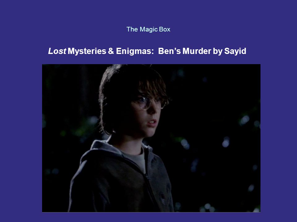 The Magic Box Lost Mysteries & Enigmas: Ben's Murder by Sayid