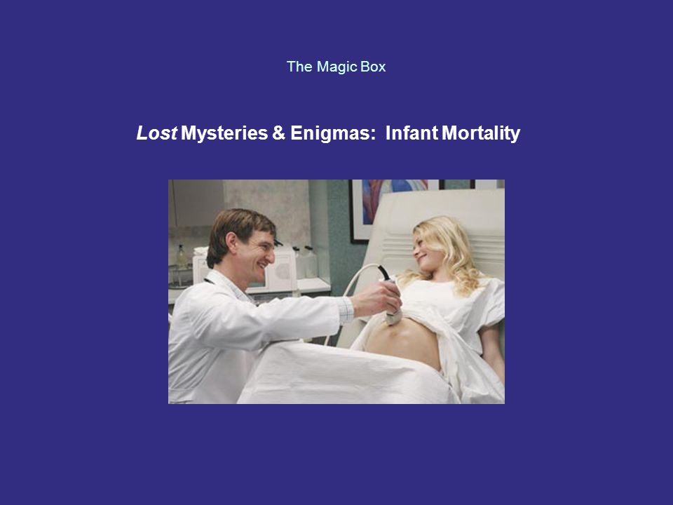 The Magic Box Lost Mysteries & Enigmas: Infant Mortality