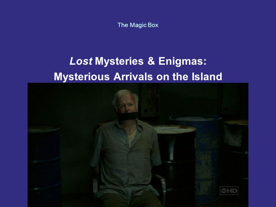 The Magic Box Lost Mysteries & Enigmas: Mysterious Arrivals on the Island