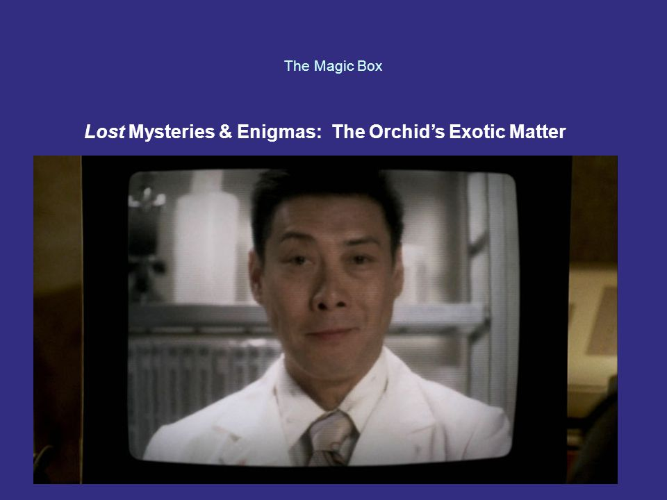 The Magic Box Lost Mysteries & Enigmas: The Orchid's Exotic Matter