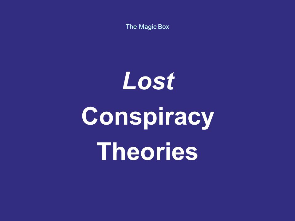 The Magic Box Lost Conspiracy Theories