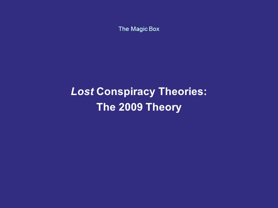 The Magic Box Lost Conspiracy Theories: The 2009 Theory