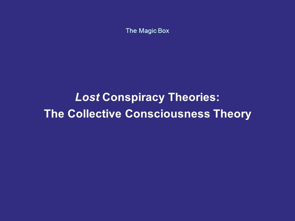 The Magic Box Lost Conspiracy Theories: The Collective Consciousness Theory