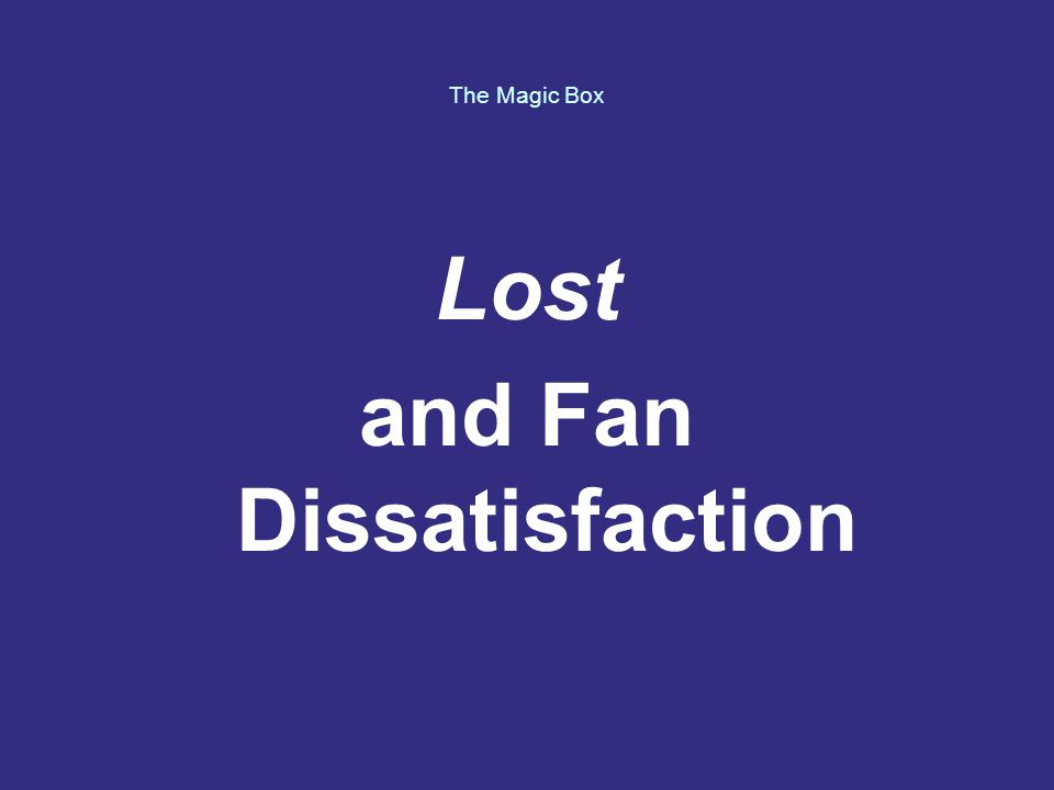 The Magic Box Lost and Fan Dissatisfaction
