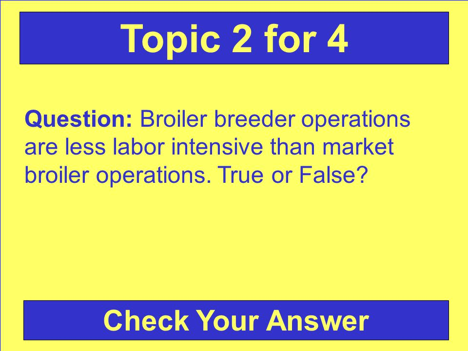 Question: Broiler breeder operations are less labor intensive than market broiler operations.