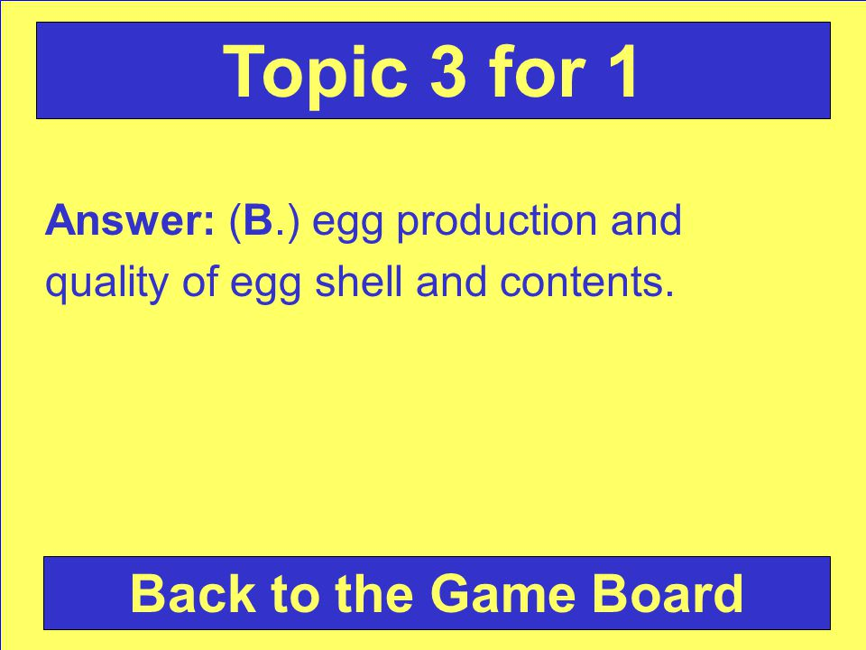 Answer: (B.) egg production and quality of egg shell and contents.