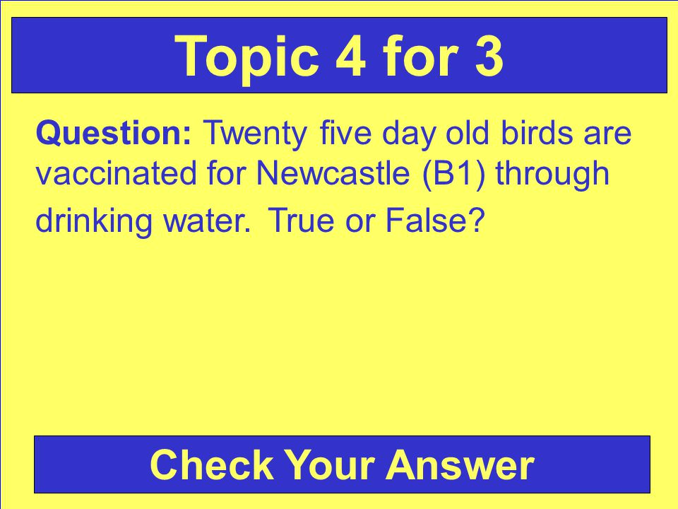 Question: Twenty five day old birds are vaccinated for Newcastle (B1) through drinking water.