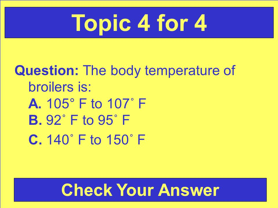 Question: The body temperature of broilers is: A. 105° F to 107˚ F B.