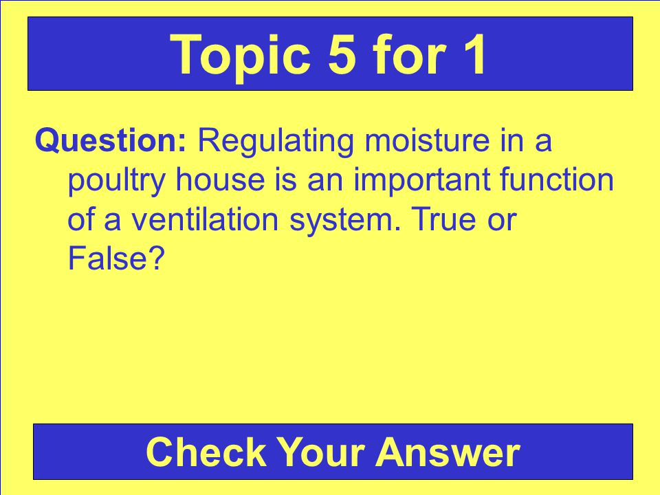 Question: Regulating moisture in a poultry house is an important function of a ventilation system.