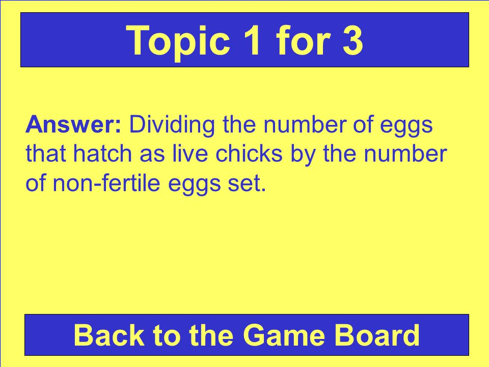 Answer: Dividing the number of eggs that hatch as live chicks by the number of non-fertile eggs set.