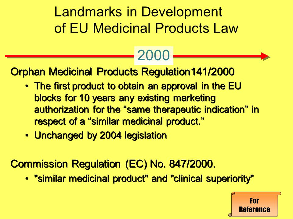 Orphan Medicinal Products Regulation141/2000 The first product to obtain an approval in the EU blocks for 10 years any existing marketing authorizatio