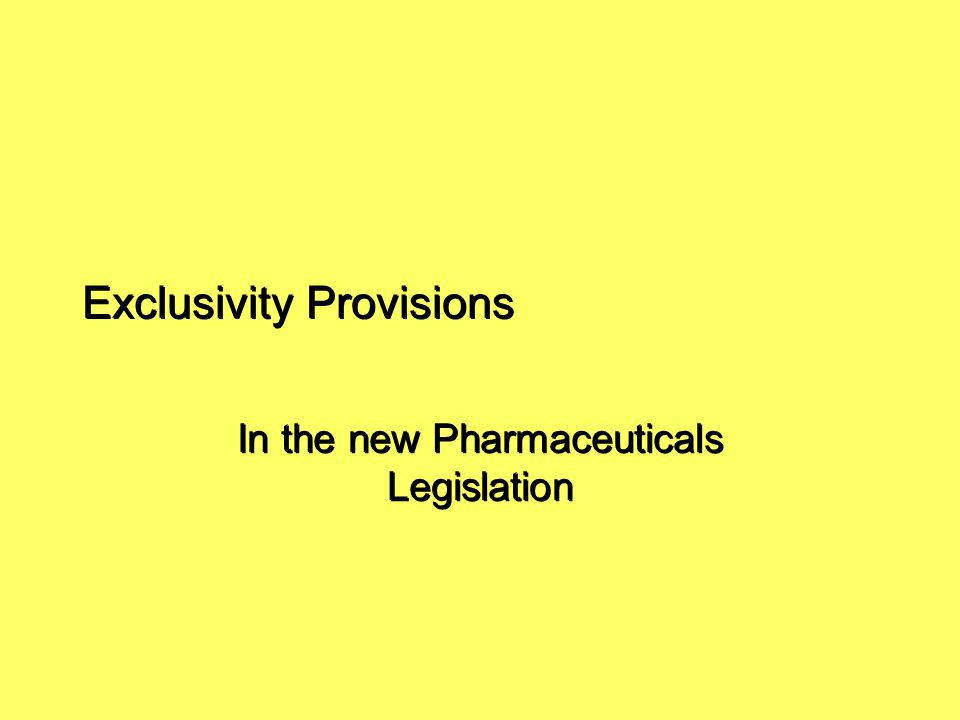 Exclusivity Provisions In the new Pharmaceuticals Legislation