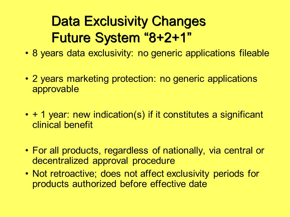 "Data Exclusivity Changes Future System ""8+2+1"" 8 years data exclusivity: no generic applications fileable 2 years marketing protection: no generic app"