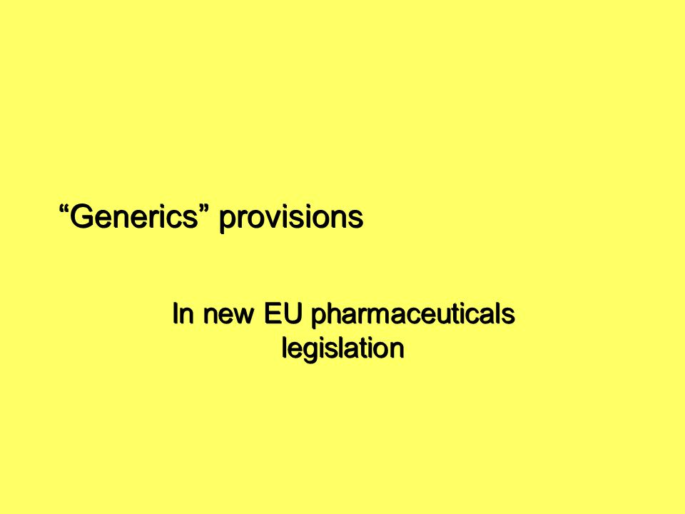 """Generics"" provisions In new EU pharmaceuticals legislation"