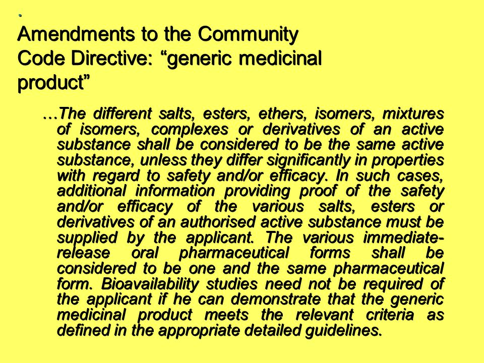 ". Amendments to the Community Code Directive: ""generic medicinal product"" …The different salts, esters, ethers, isomers, mixtures of isomers, complexe"