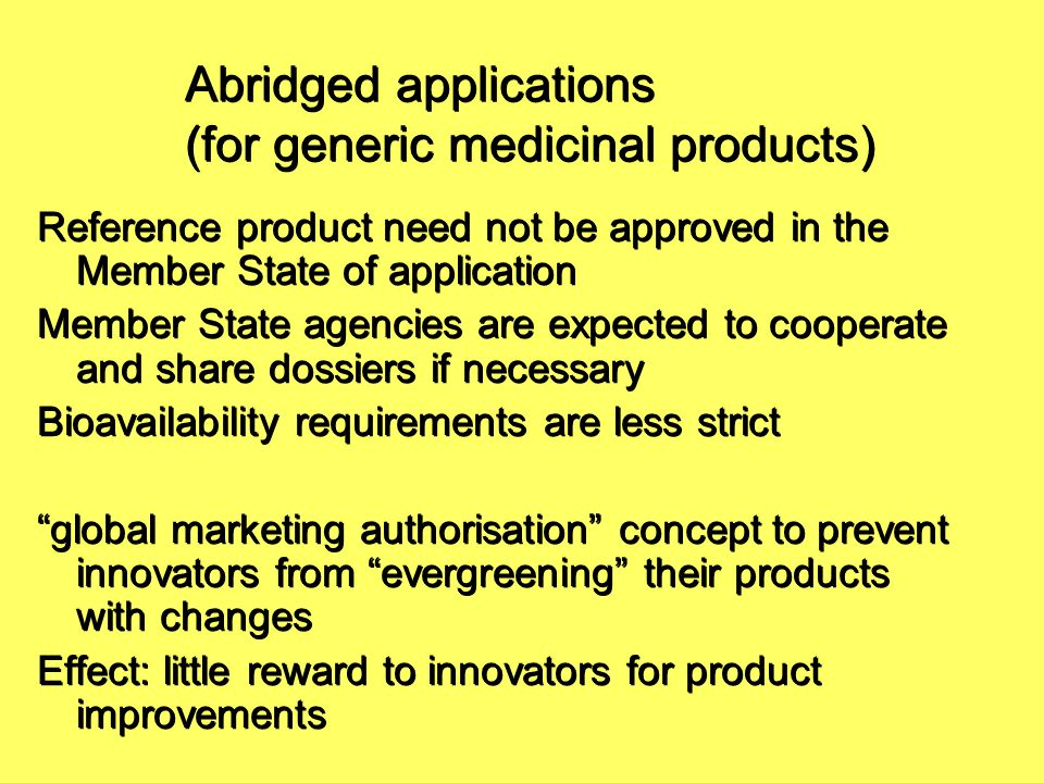 Abridged applications (for generic medicinal products) Reference product need not be approved in the Member State of application Member State agencies