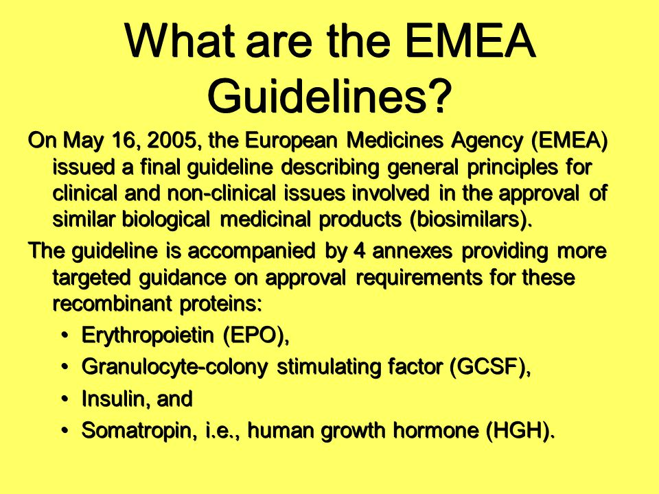 What are the EMEA Guidelines? On May 16, 2005, the European Medicines Agency (EMEA) issued a final guideline describing general principles for clinica