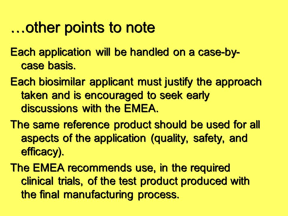 …other points to note Each application will be handled on a case-by- case basis. Each biosimilar applicant must justify the approach taken and is enco