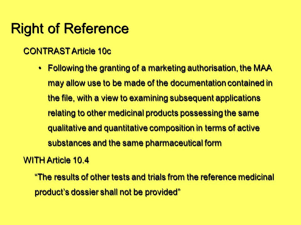 Right of Reference CONTRAST Article 10c Following the granting of a marketing authorisation, the MAA may allow use to be made of the documentation con
