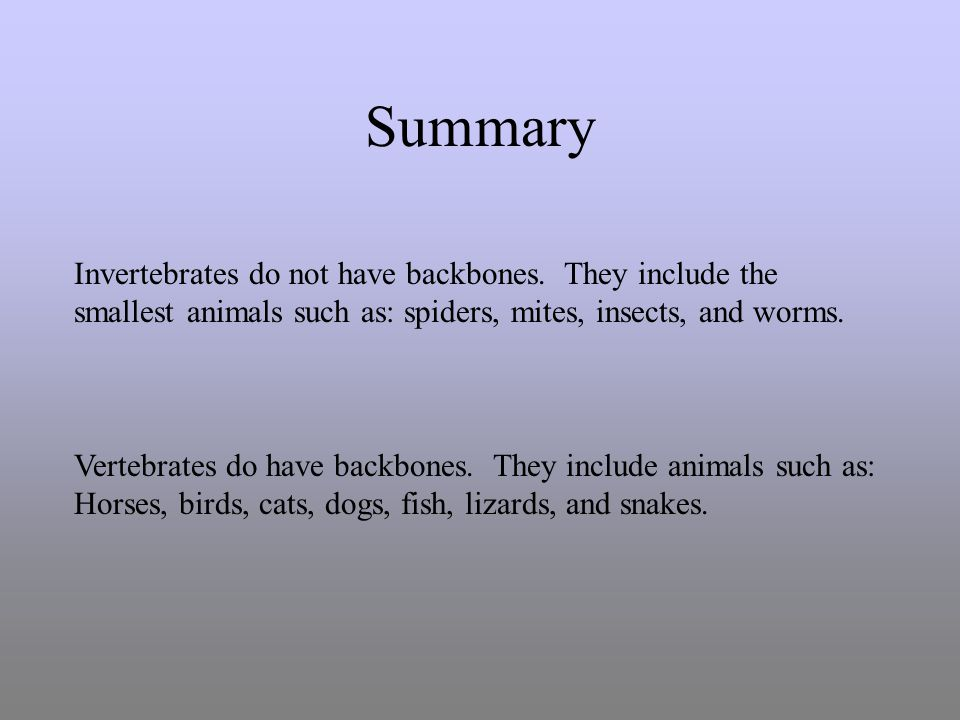 Arthropods: Insects, Spiders, and Centipedes/Millipedes They are the only invertebrates that can fly. Insects have bodies divided into three parts, an
