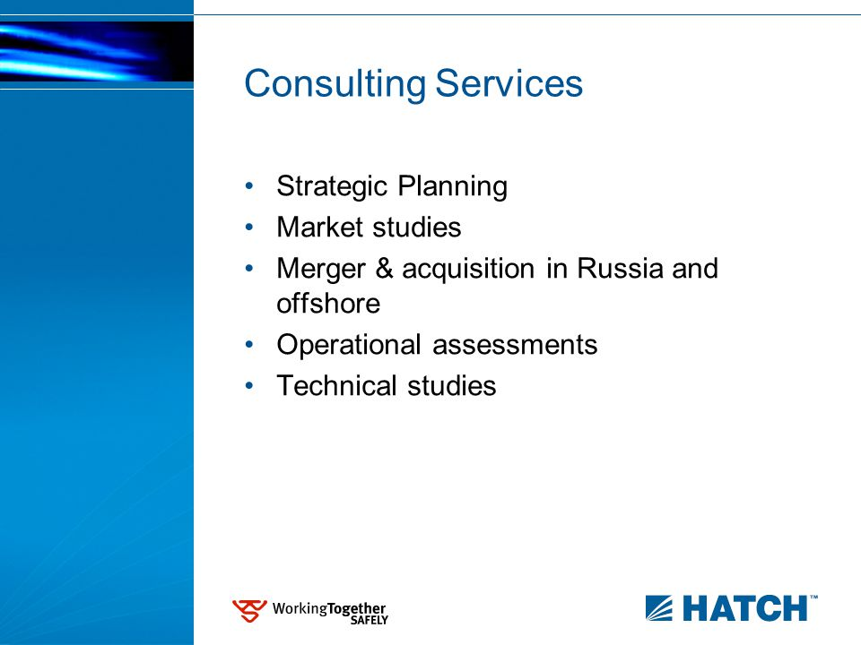 Consulting Services Strategic Planning Market studies Merger & acquisition in Russia and offshore Operational assessments Technical studies