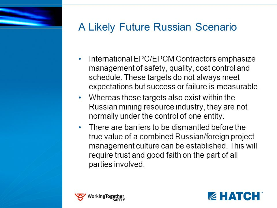 A Likely Future Russian Scenario International EPC/EPCM Contractors emphasize management of safety, quality, cost control and schedule. These targets