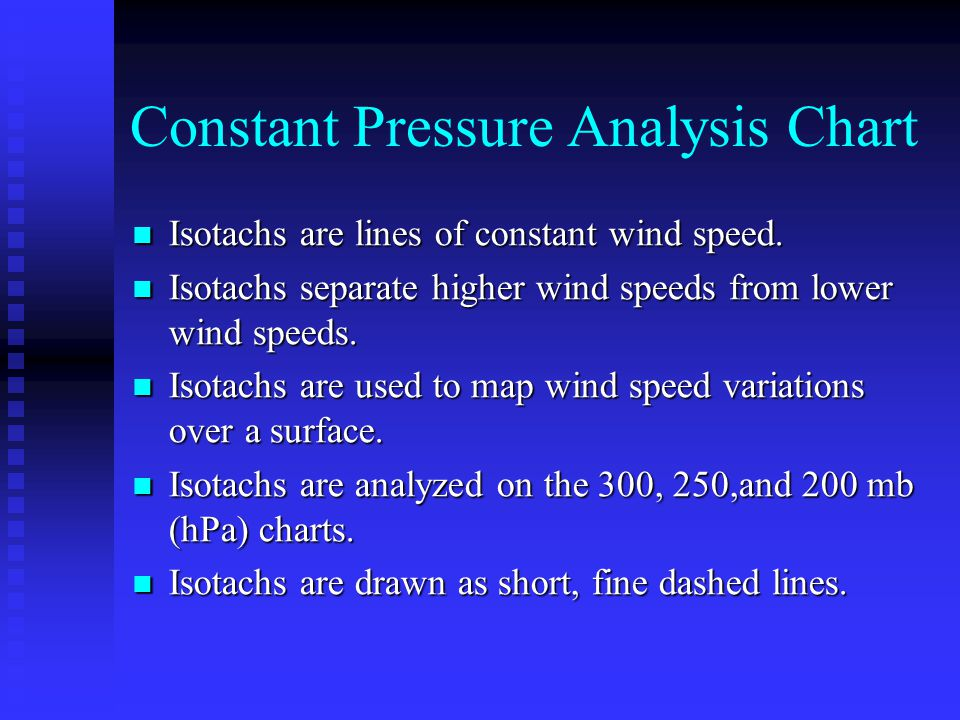 Constant Pressure Analysis Chart Isotachs are lines of constant wind speed. Isotachs are lines of constant wind speed. Isotachs separate higher wind s