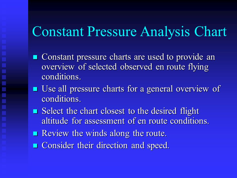 Constant Pressure Analysis Chart Constant pressure charts are used to provide an overview of selected observed en route flying conditions. Constant pr