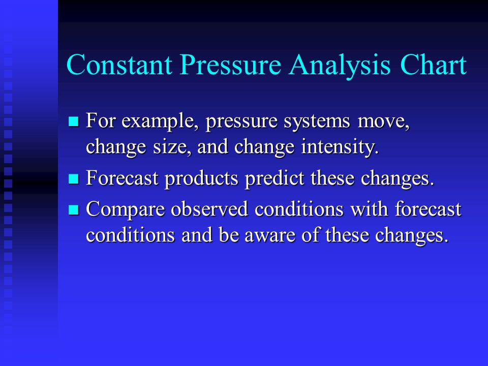 Constant Pressure Analysis Chart For example, pressure systems move, change size, and change intensity.