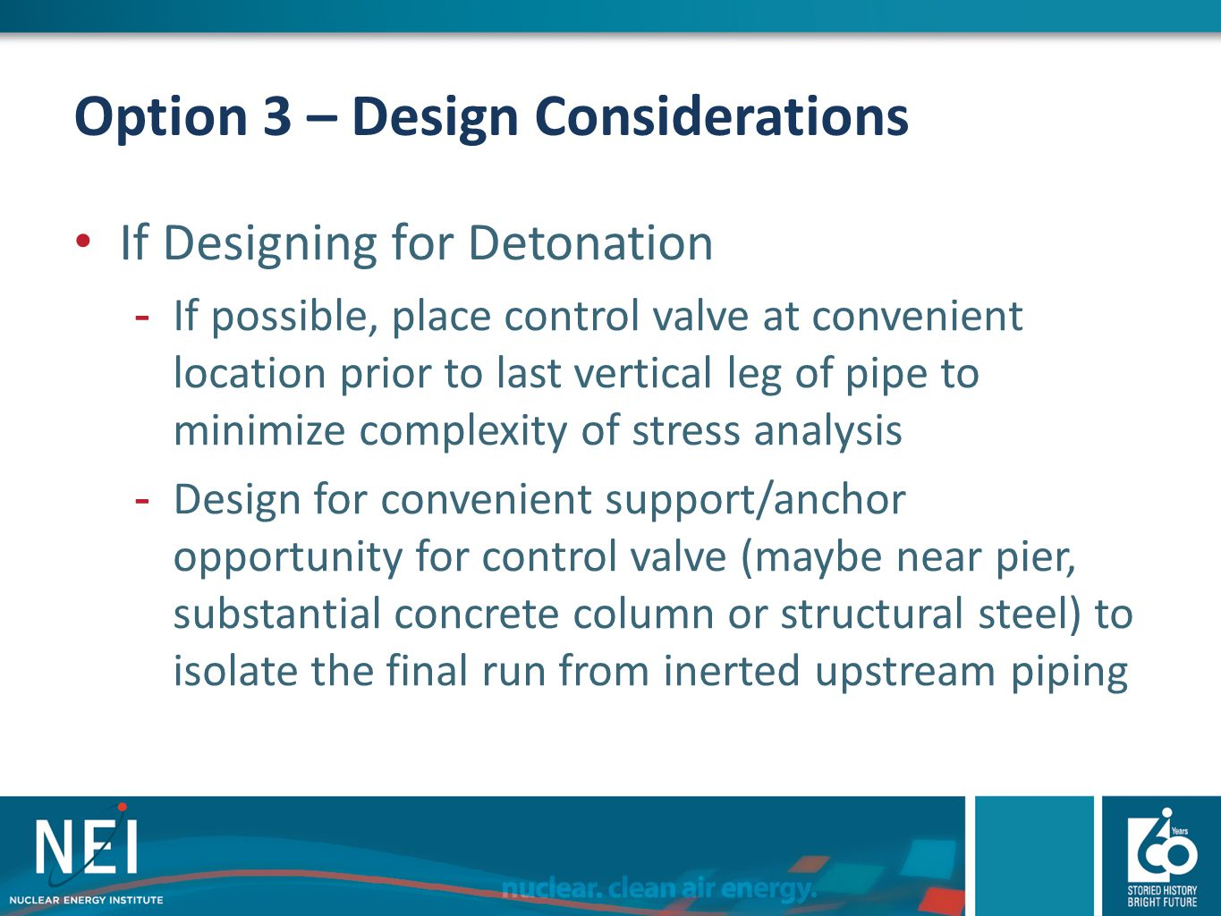 Option 3 – Design Considerations If Designing for Detonation -If possible, place control valve at convenient location prior to last vertical leg of pi