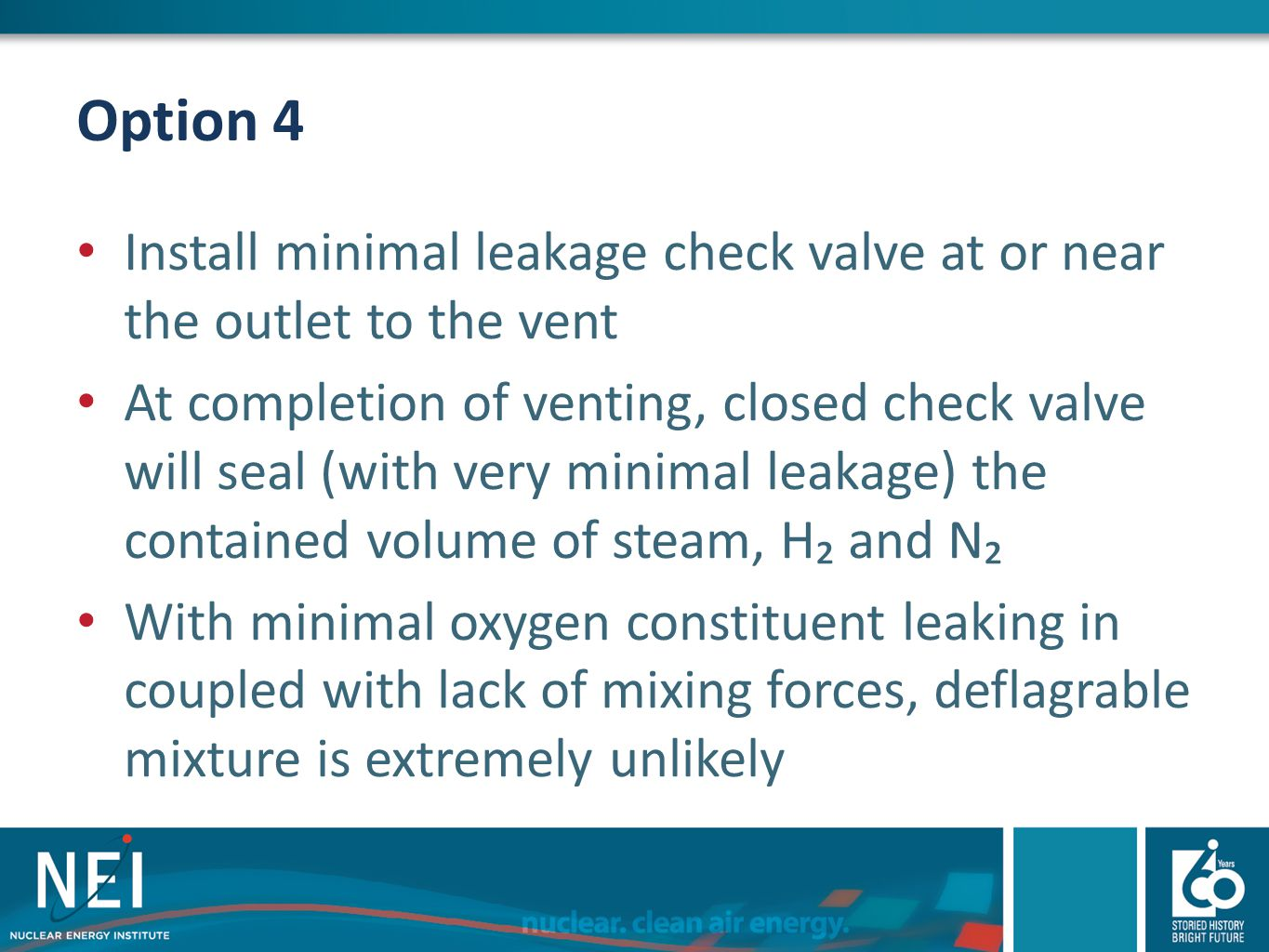 Option 4 Install minimal leakage check valve at or near the outlet to the vent At completion of venting, closed check valve will seal (with very minim