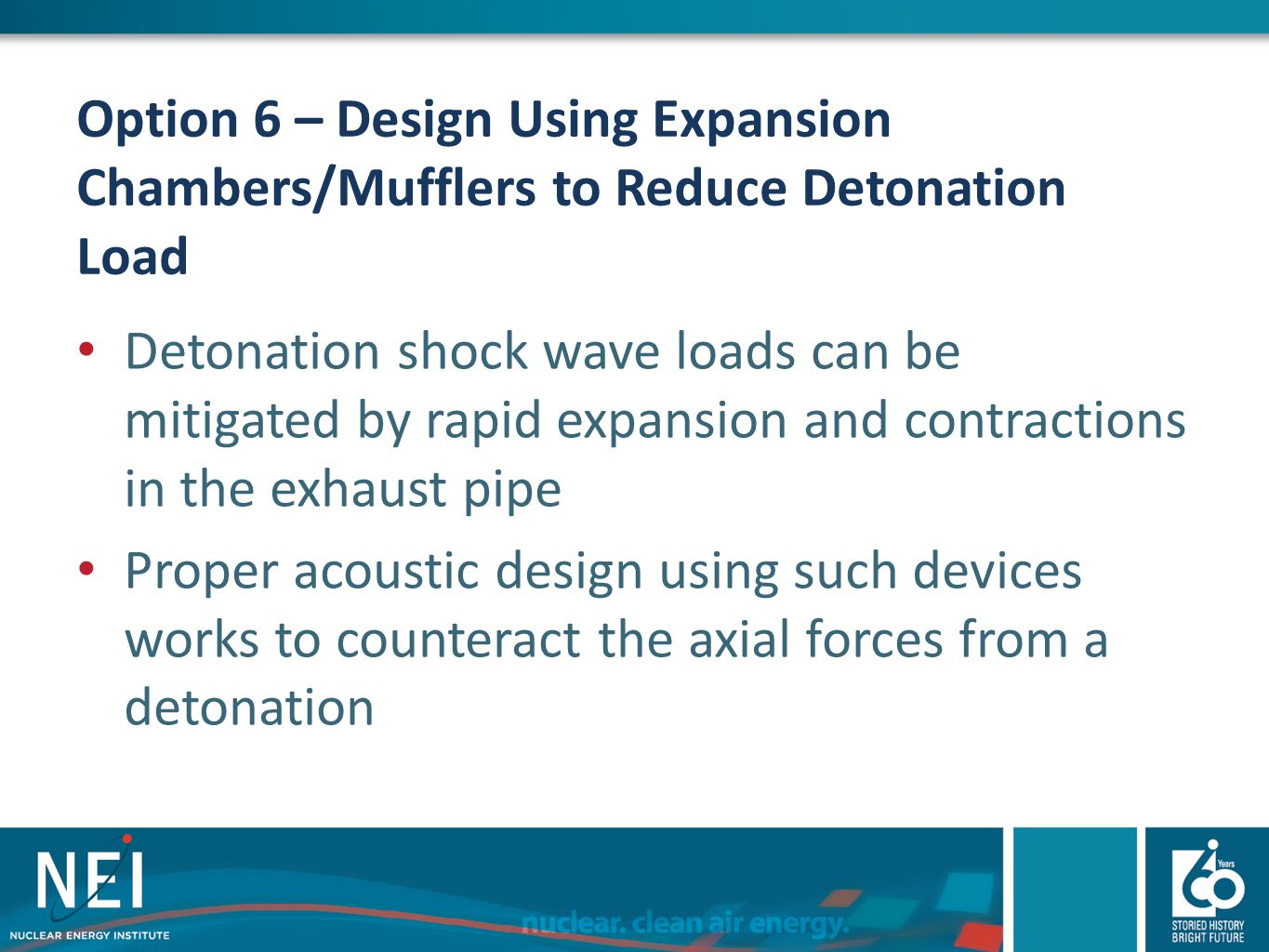 Option 6 – Design Using Expansion Chambers/Mufflers to Reduce Detonation Load Detonation shock wave loads can be mitigated by rapid expansion and cont