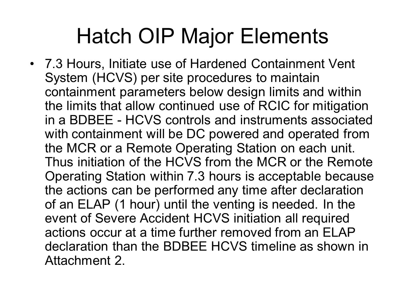 Hatch OIP Major Elements 7.3 Hours, Initiate use of Hardened Containment Vent System (HCVS) per site procedures to maintain containment parameters bel