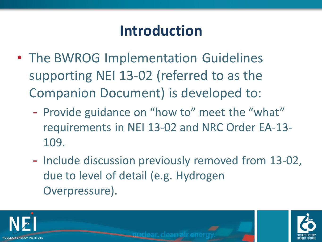"Introduction The BWROG Implementation Guidelines supporting NEI 13-02 (referred to as the Companion Document) is developed to: -Provide guidance on ""h"