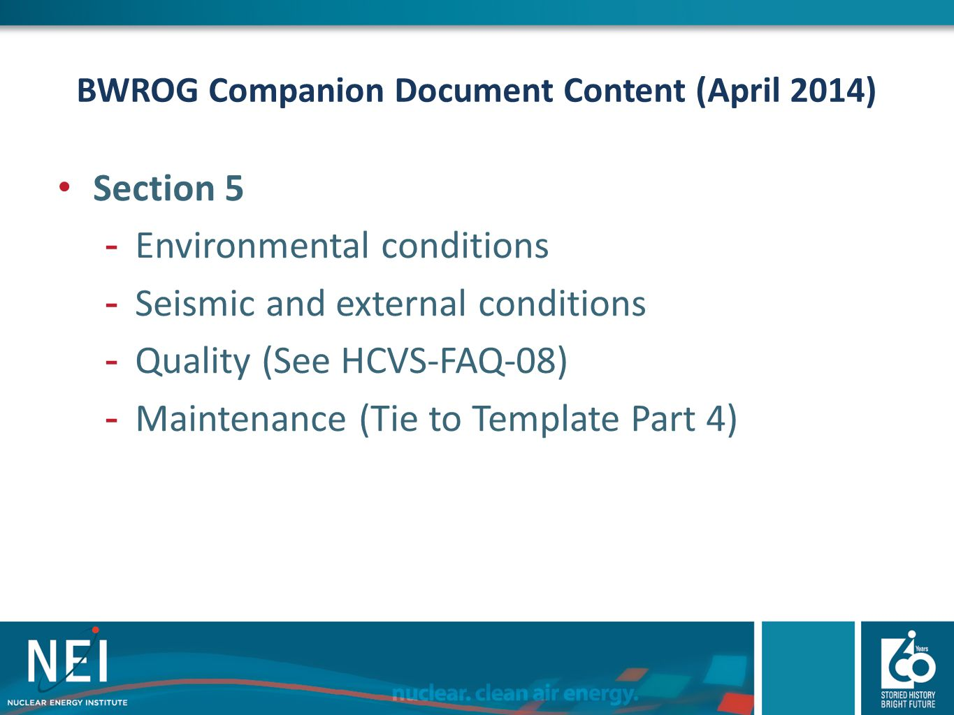 BWROG Companion Document Content (April 2014) Section 5 -Environmental conditions -Seismic and external conditions -Quality (See HCVS-FAQ-08) -Mainten