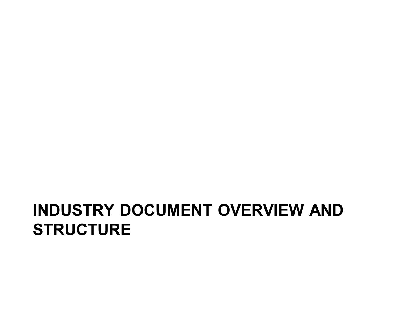 INDUSTRY DOCUMENT OVERVIEW AND STRUCTURE