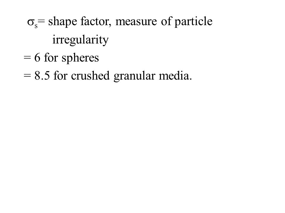  s = shape factor, measure of particle irregularity = 6 for spheres = 8.5 for crushed granular media.